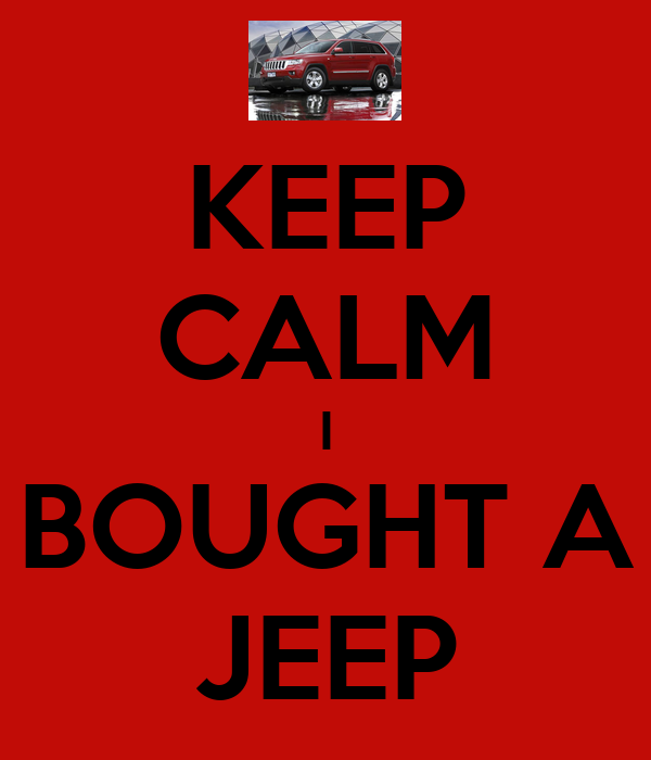 The Jeep We Purchased: KEEP CALM I BOUGHT A JEEP Poster