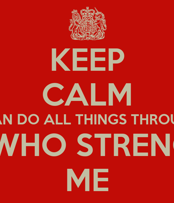 I Can Do All Things Through Christ Who Strengthens Me Pictures Keep calm i can do all things