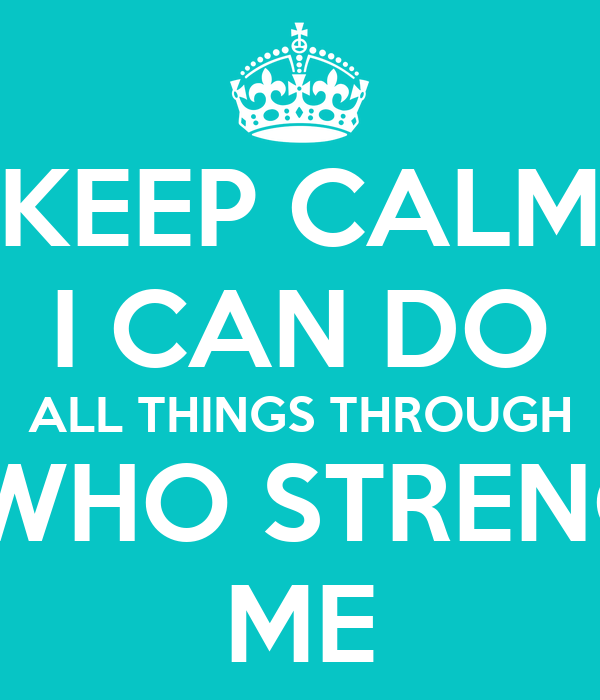 KEEP CALM I CAN DO ALL THINGS THROUGH CHRIST WHO ...