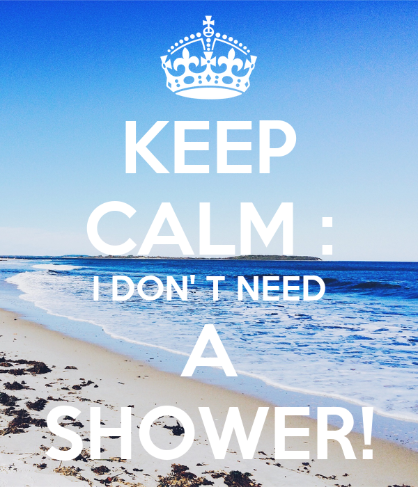 keep calm i don 39 t need a shower keep calm and carry on image