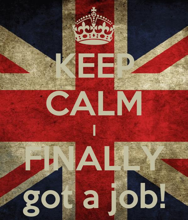 Finally Got a Job Keep Calm i Finally Got a Job