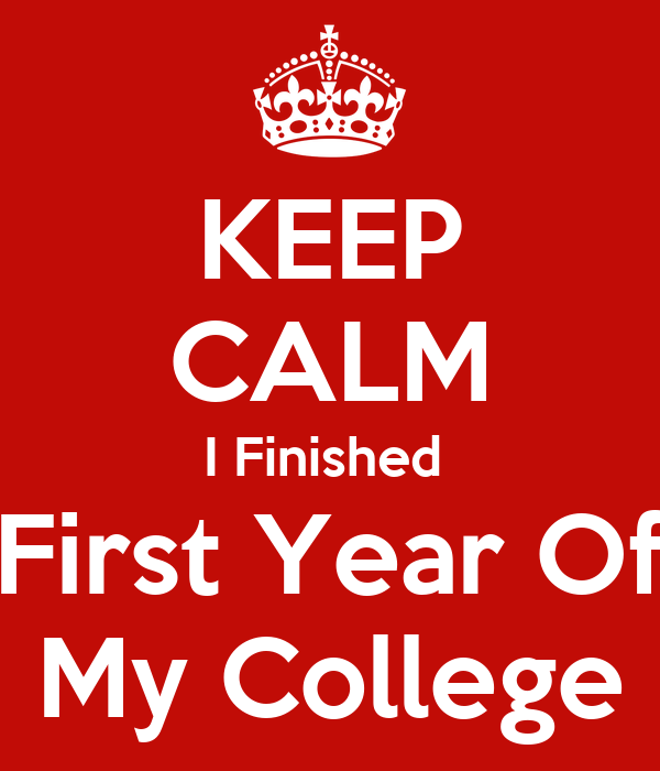 KEEP CALM I Finished First Year Of My College Poster | Aravind ...