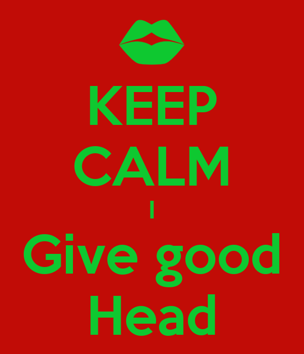 i give great head It's  really  Buy Give Good Head: How To Please Any Man: Read 8 Kindle Store.
