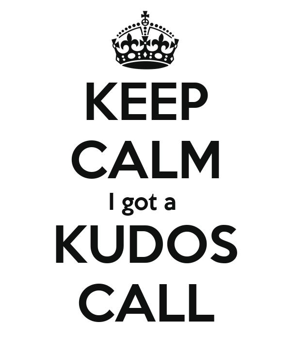 Keep Calm I Got A Kudos Call Poster Frey Keep Calm O Matic