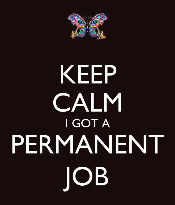 KEEP CALM I GOT A PERMANENT JOB Poster   Neville   Keep Calm-o-Matic