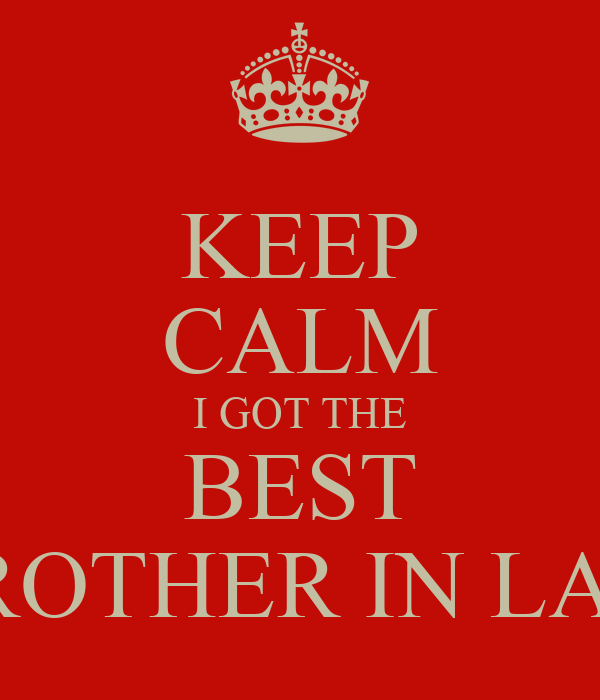Keep Calm I Got The Best Brother In Law Poster Akash Keep Calm O