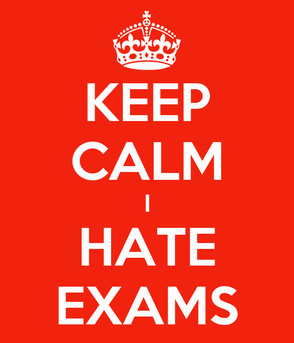 KEEP CALM I HATE EXAMS - KEEP CALM AND CARRY ON Image Generator
