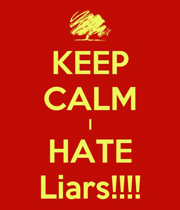 KEEP CALM I HATE Liars!!!! - KEEP CALM AND CARRY ON Image ...