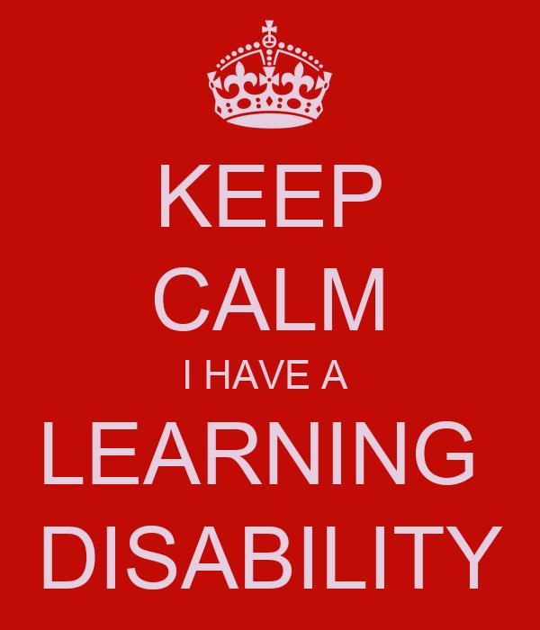 KEEP CALM I HAVE A LEARNING DISABILITY Poster | SARAH | Keep Calm ...