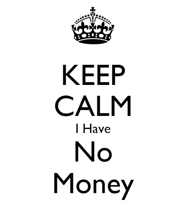 No Money Keep calm i have no money