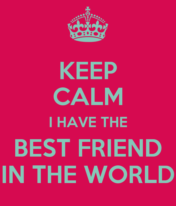 Keep calm i have the best friend in the world 3 png
