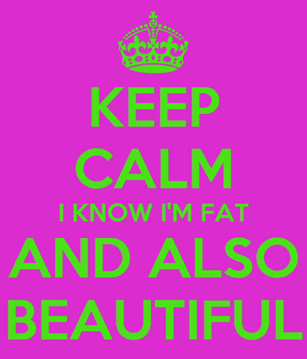 keep calm i know i 39 m fat and also beautiful poster bee keep calm o matic. Black Bedroom Furniture Sets. Home Design Ideas