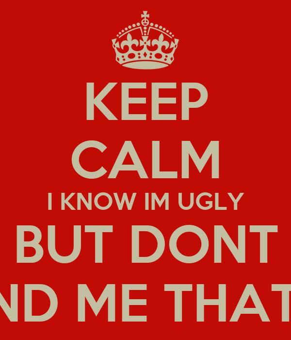 i know i am ugly
