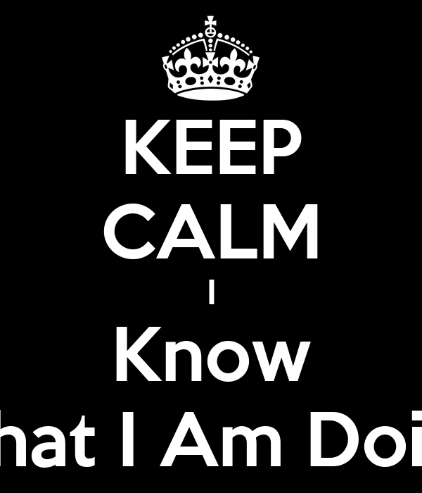 I Am Doing This: KEEP CALM I Know What I Am Doing Poster
