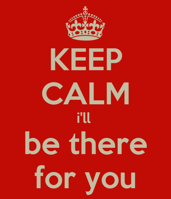 keep-calm-i-ll-be-there-for-you-3.png