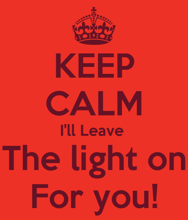 keep calm i 39 ll leave the light on for you poster topgunner keep calm o matic. Black Bedroom Furniture Sets. Home Design Ideas
