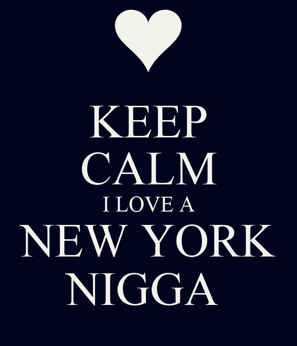 Keep calm i love a new york nigga