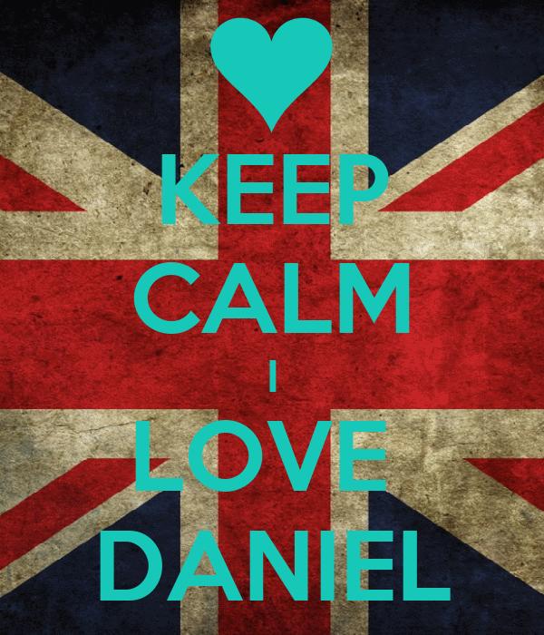 KEEP CALM I LOVE  DANIEL
