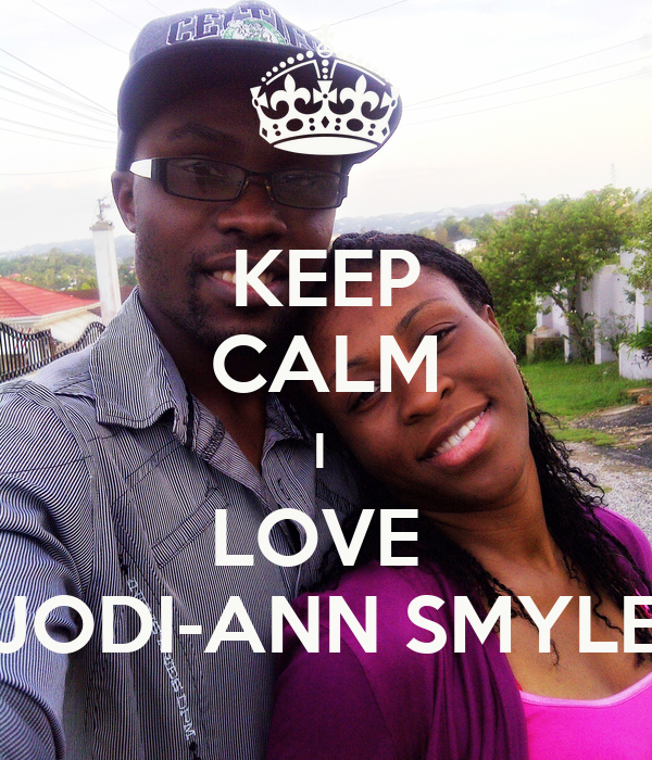 Love Jodi Wallpaper : KEEP cALM I LOVE JODI-ANN SMYLE - KEEP cALM AND cARRY ON ...
