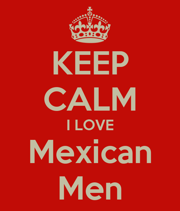 How to love a mexican man