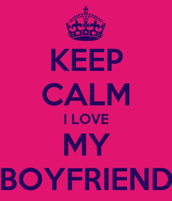 Keep Calm I Love My Boyfriend Quotes