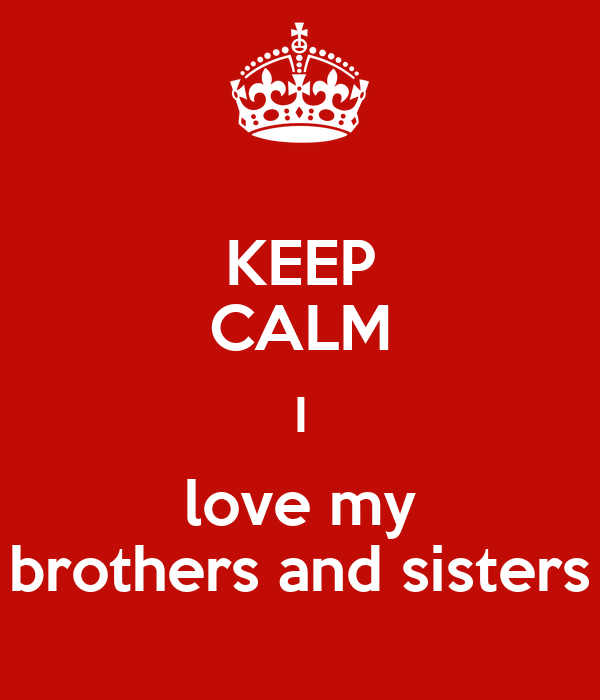 Keep Calm I Love My Brothers And Sisters Poster Kdirjjd Keep