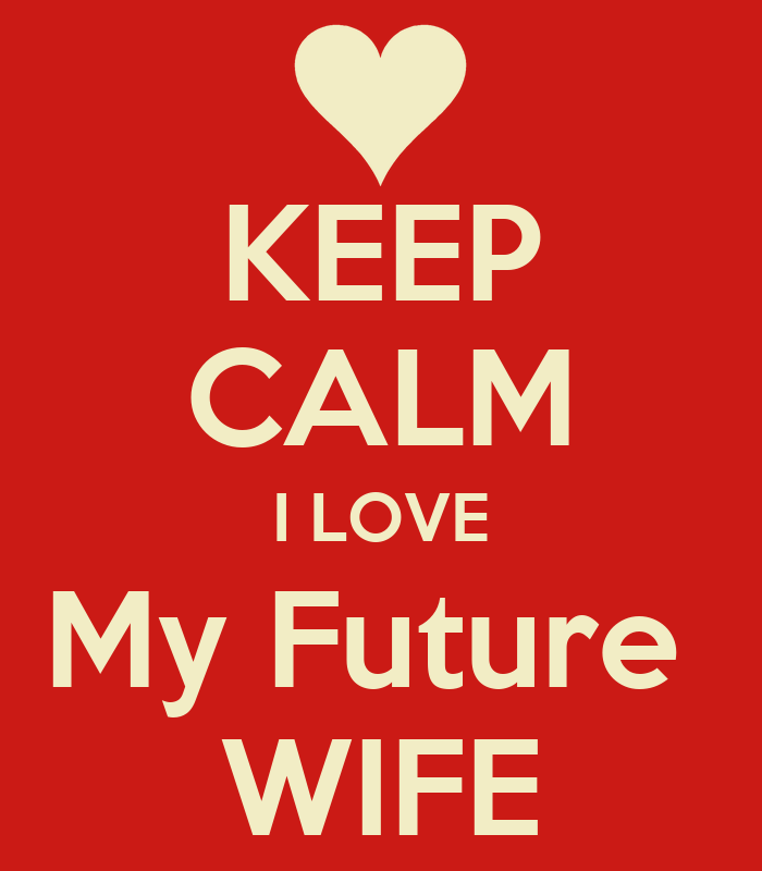 I Love You Quotes Wife : Love My Future Wife Keep calm i love my future