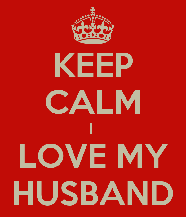 I Love You Husband Images Keep calm i love my husband