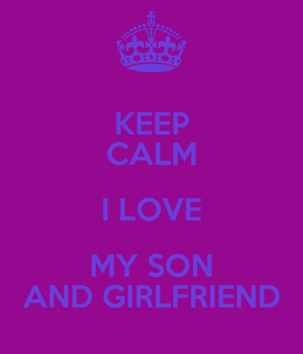 Keep Calm I Love My Son And Girlfriend Poster Christina Keep
