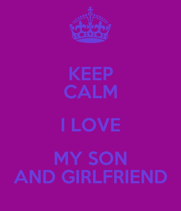 Keep Calm I Love My Son And Girlfriend Poster Christina Keep