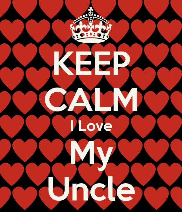 Keep Calm I Love My Uncle Poster Joy Keep Calm O Matic