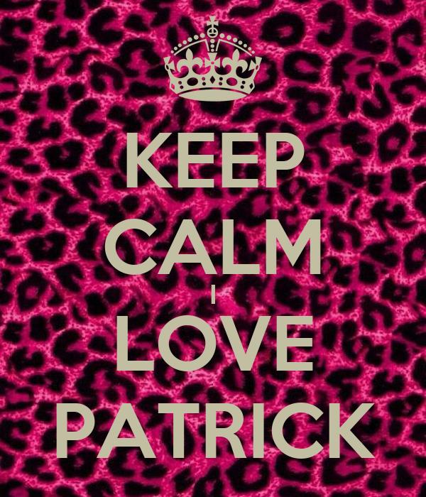 KEEP CALM I LOVE PATRICK - KEEP CALM AND CARRY ON Image ...