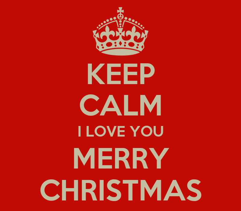 Keep calm i love you merry christmas and carry