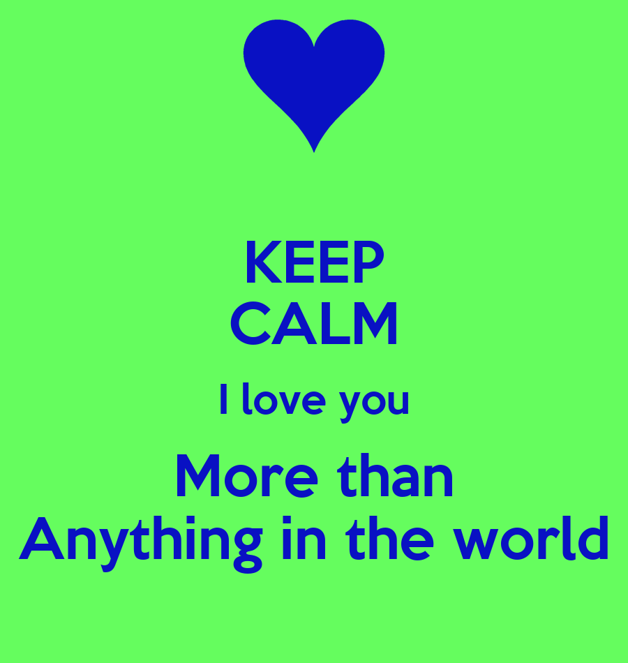 keep calm i love you more than anything in the world