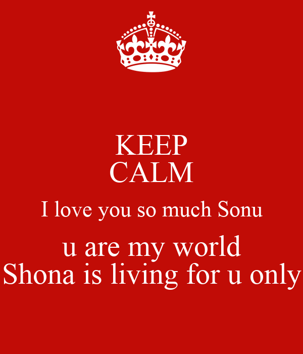 Keep Calm I Love You So Much Sonu U Are My World Shona Is Living For
