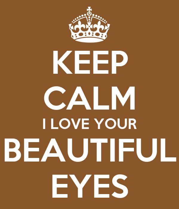 Keep Calm I Love Your Beautiful Eyes Poster Alan Rangel Keep