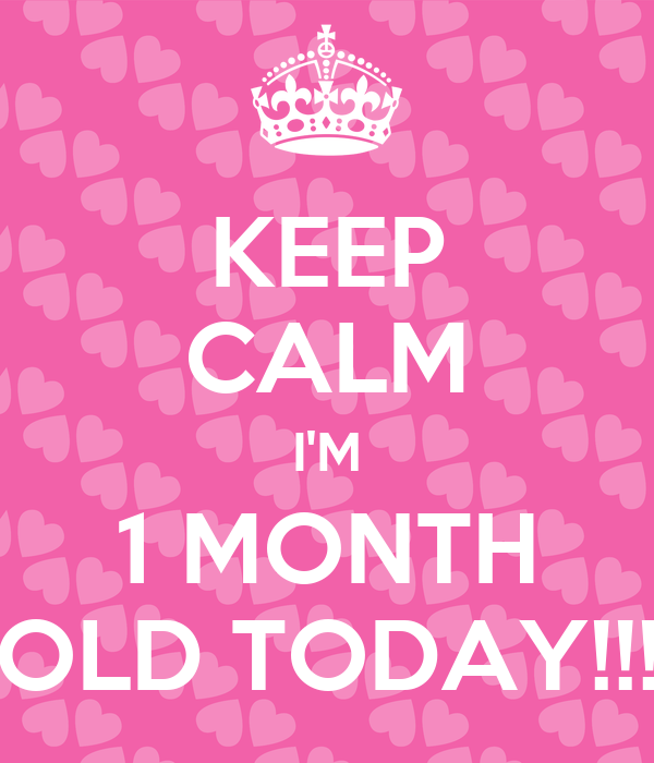 KEEP CALM I'M 1 MONTH OLD TODAY!!! Poster | Tyler | Keep ...