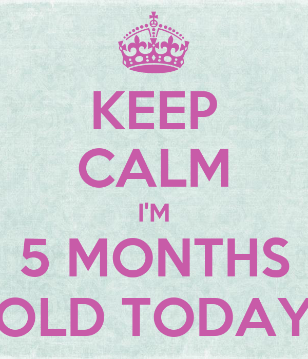 KEEP CALM I'M 5 MONTHS OLD TODAY Poster | Kris Farley ...