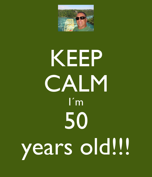 KEEP CALM I´m 50 years old!!! Poster | catasantos | Keep ...