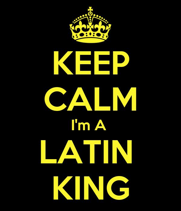 Keep Calm Im A Latin King Poster King Guy Keep Calm O Matic