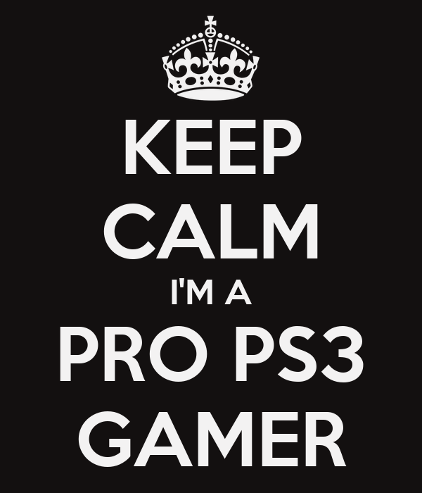 Ps3 Gamers Keep Calm I'm a Pro Ps3 Gamer
