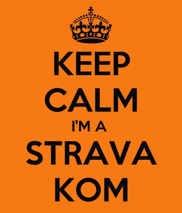 http://sd.keepcalm-o-matic.co.uk/i/keep-calm-i-m-a-strava-kom-1.png