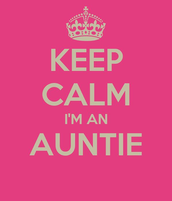 KEEP CALM IM AN AUNTIE Poster SUMMER LOUISE Keep Calm o Matic
