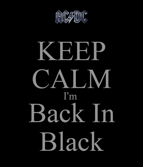 i m back in keep calm i m back in black poster dylanrosales96 keep 587