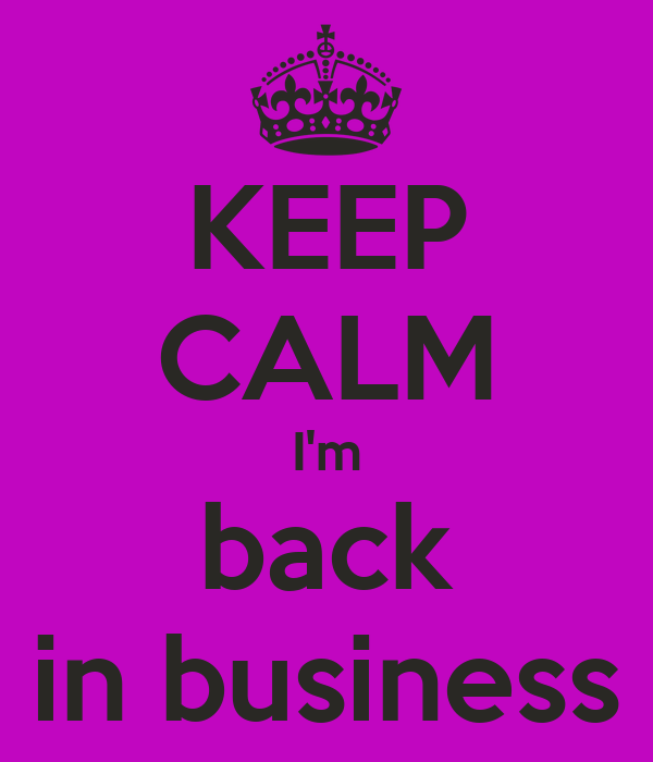 i m back in keep calm i m back in business poster sofie keep calm 587