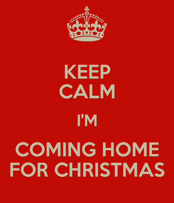 keep calm im coming home for christmas - Coming Home For Christmas