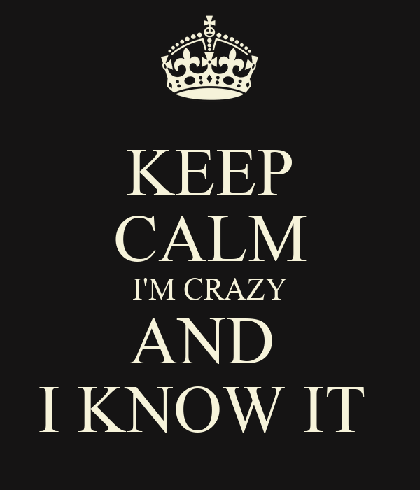 I'm Crazy And i Know it images