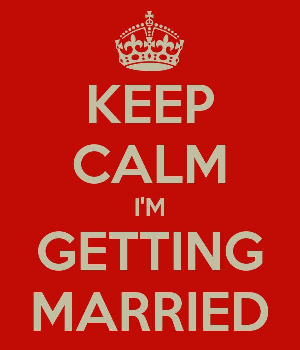 Keep Calm I'm Getting Married