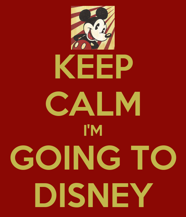 KEEP CALM I'M GOING TO DISNEY