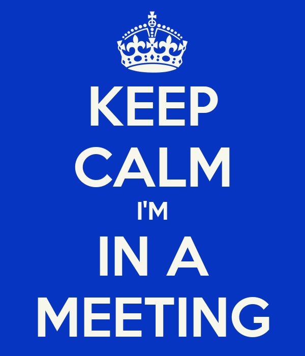KEEP CALM I'M IN A MEETING Poster | Liz Vallee | Keep Calm-o-Matic